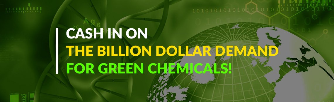 Cash In On The Billion Dollar Demand For Green Chemicals!